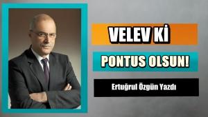 VELEV Kİ PONTUS OLSUN!