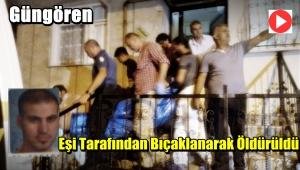 Güngören'de Kadir Ören Eşi Tarafından Bıcaklanarak Öldürüldü
