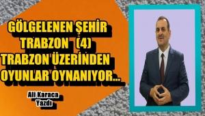 TRABZON ÜZERİNDEN OYUNLAR OYNANIYOR...