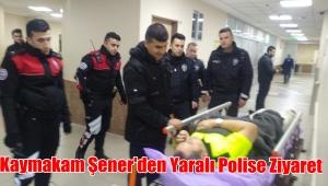 Kaymakam Zeyit Şener Yaralı Polisi Hastanede Ziyaret Etti