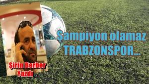 Şampiyon Olamaz TRABZONSPOR...