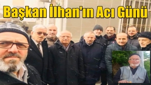 Uğurlu Dernek Başkanı Yaşar İlhan'ın Baba Acısı