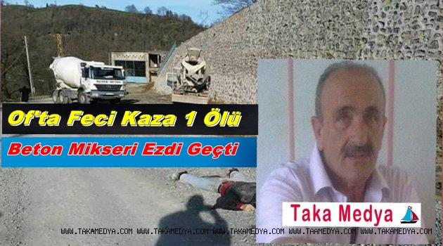 OF'TAKİ KAZADA YÜKSEL KAYNADIR HAYATINI KAYBETTİ