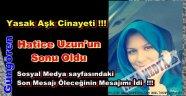 Hatice Uzun Yasak Aşk Kurbanı !!!