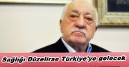 Gülen: Sağlığım el verirse Türkiye'ye geleceğim