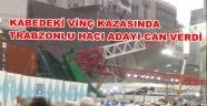 Trabzonlu hacı adayı kabe'deki feci kazada can verdi